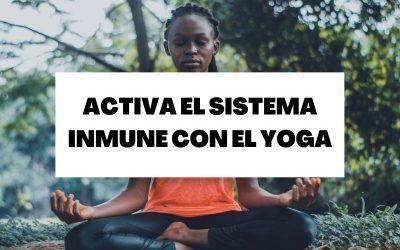 Descubre cómo activar tu sistema inmune con el yoga